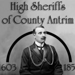 High Sheriffs of County Antrim in Ireland from 1603 to 1854
