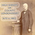 High Sheriffs of County Londonderry Ireland 1670 to 1883